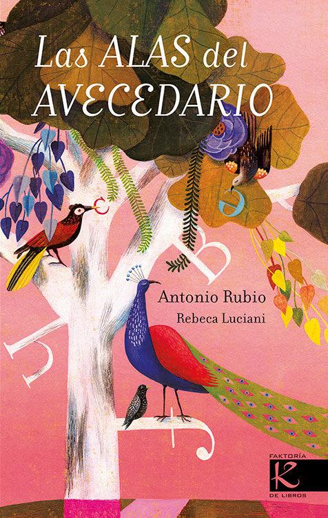 Resultado de imagen de Las alas del Avecedario. Antonio Rubio