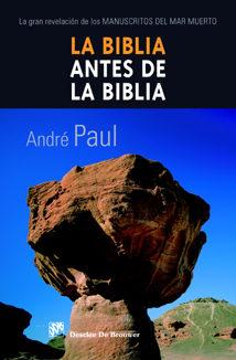 La Biblia Antes De La Biblia: La Gran Revelacion De Los Manuscrit Os Del Mar Muerto por Paul Andre epub