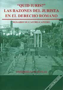 Quid Iuris ? : Las Razones Del Jurista En El Derecho Romano por Rosario De Castro-camero