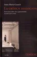 La Critica Dialogada: Entrevistas Sobre Arte Y Pensamiento Actual (2000-2006) por Anna Maria Guasch