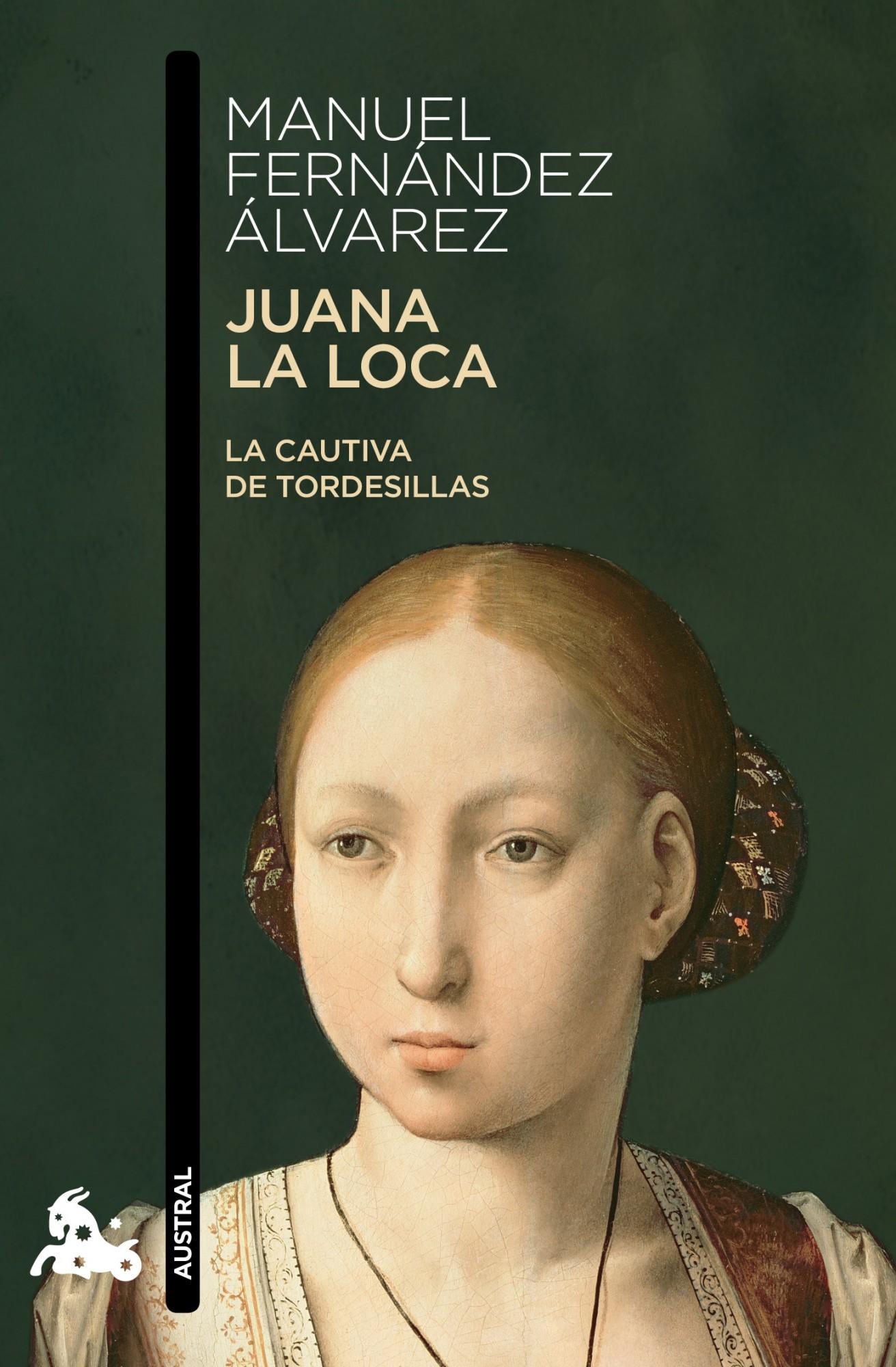 Juana La Loca: La Cautiva De Tordesillas por Manuel Fernandez Alvarez