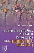 La Republica Española En El Exilio En Los Inicios De La Guerra Fr Ia: 1945-1951 por Miguel Angel Yuste De Paz epub