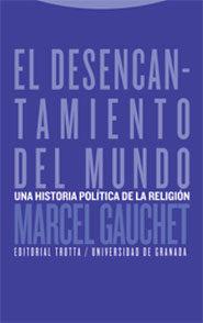 El Desencantamiento Del Mundo: Una Historia Politica De La Religi On por Marcel Gauchet