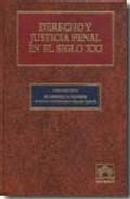 Derecho Y Justicia Penal En El Siglo Xxi por Julio Diaz-maroto Y Villarejo epub