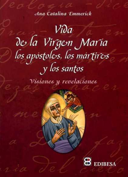 Vida De La Virgen María Los Apóstoles, Los Mártires Y Los Santos por Ana Catalina Emmerick