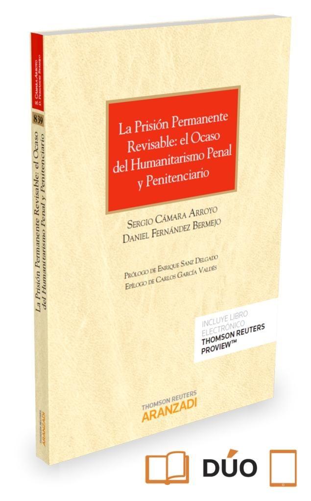 La Prisión Permanente Revisable: El Ocaso Del Humanitarismo Penal Y Penitenciario por Sergio Camara Arroyo