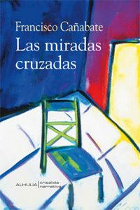 Las Miradas Cruzadas por Francisco Cañabate