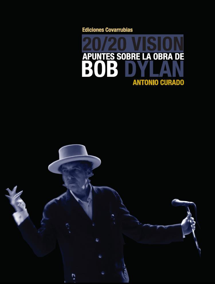 20/20 Vision Apuntes Sobre La Obra De Bob Dylan por Antonio Curado
