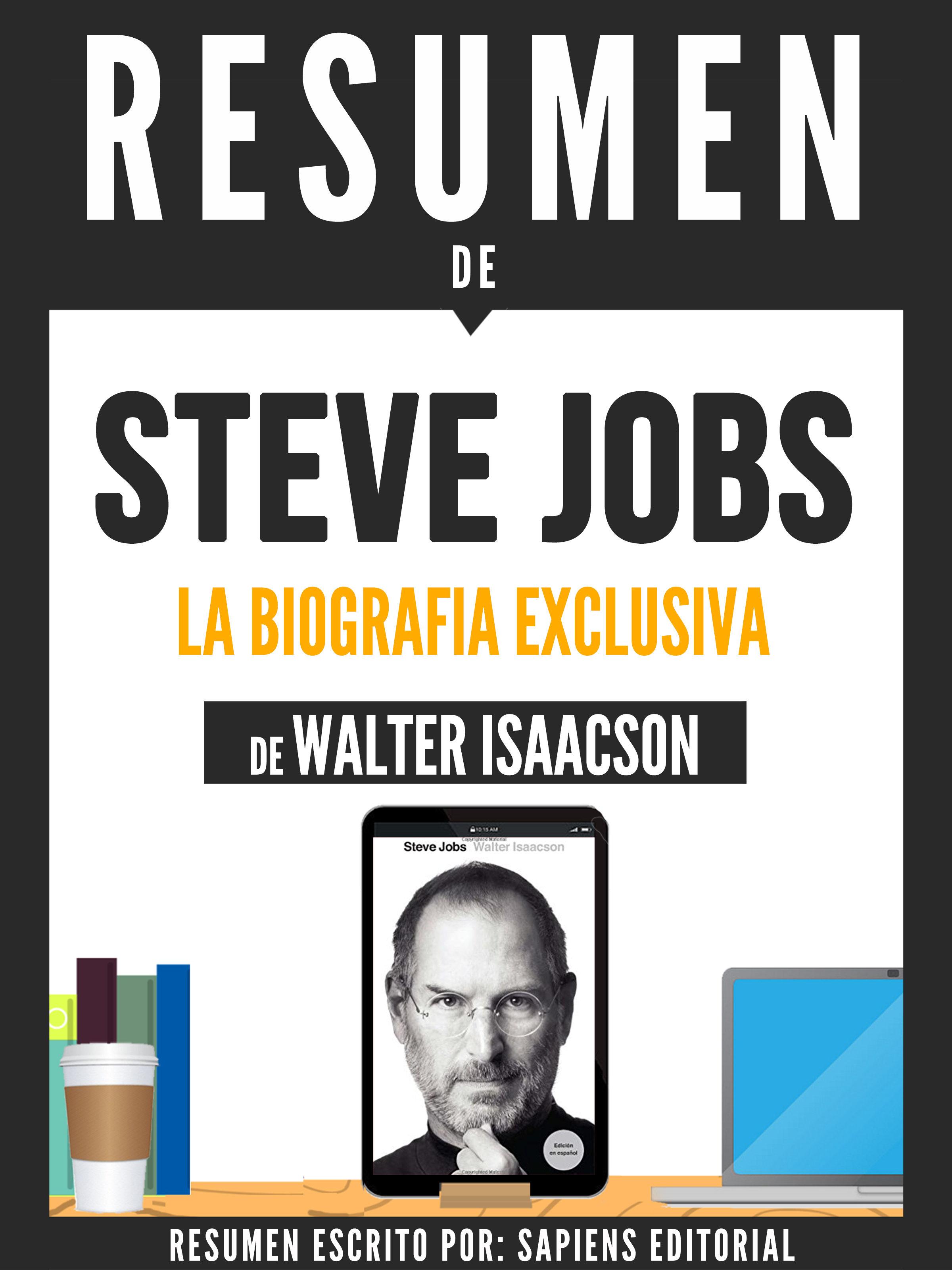 resumen de steve jobs la biografia exclusiva de walter