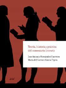 Teoria, Historia Y Practica Del Comentario Literario por Jose Antonio Hernandez Guerrero;                                                                                    Maria Del Carmen Garcia Tejera