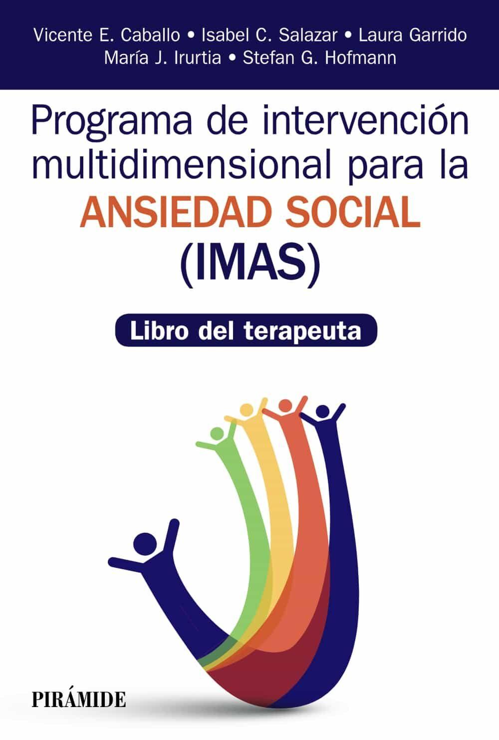 Programa De Intervención Multidimensional Para La Ansiedad Social (imas) por Vicente E. Caballo Manrique;                                                           Isabel C. Salazar