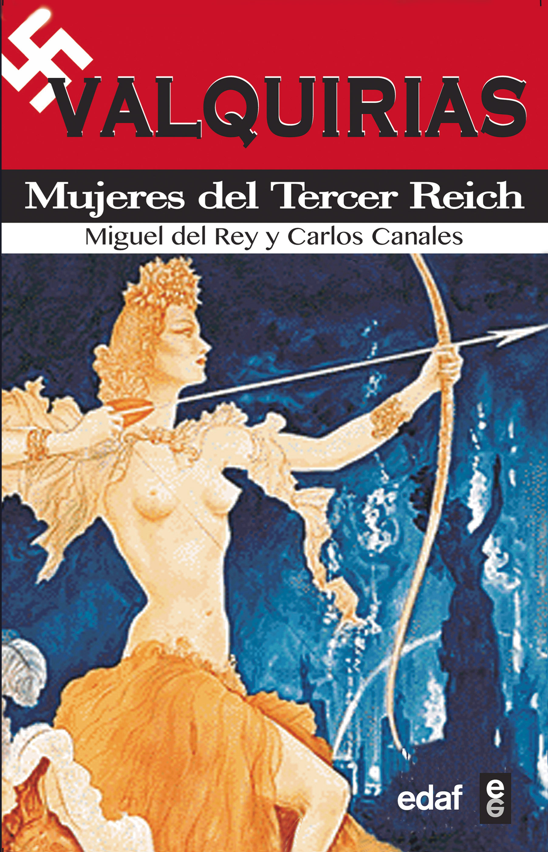 Valquirias: Mujeres Del Tercer Reich por Miguel Del Rey;                                                                                    Carlos Canales