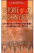 Deporte Y Modernizacion: La Actividad Fisica Como Elemento De Tra Nsformacion Social Y Cultural En España, 1910-1936 por Antonio Rivero Herraiz
