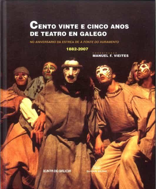 Cento Vinte E Cinco Anos De Teatro En Galego por Vv.aa.