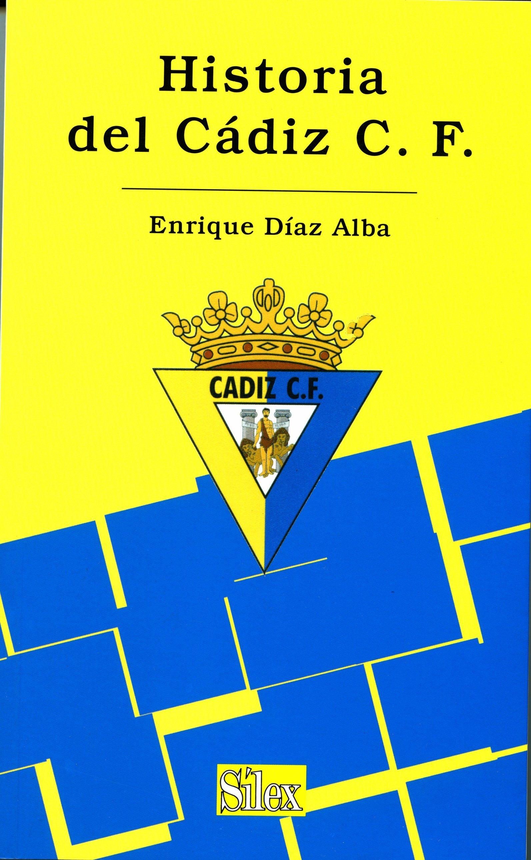 Historia Del Cadiz C. F. (1936-2005) por Enrique Diaz Alba
