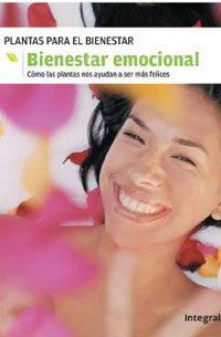Bienestar Emocional : Plantas Para El Bienestar. Como Las Plantas Ayudan A Ser Mas Felices por Vv.aa.