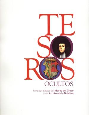 Tesoros Ocultos: Fondos Selectos Del Mueso Del Greco Y Archivo De La Nobleza
