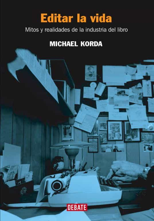 Editar La Vida: Mitos Y Realidades De La Industria Del Libro por Michael Korda epub