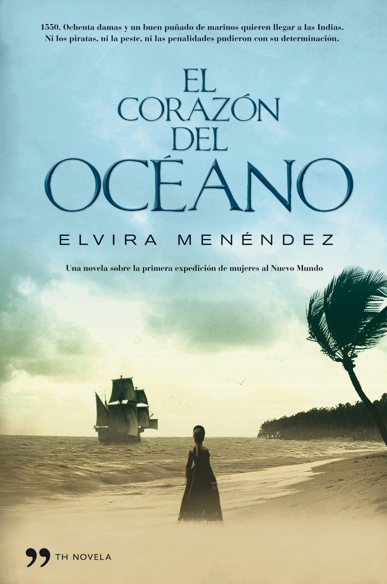 El Corazon Del Oceano: Una Novela Sobre La Primera Expedicion De Mujeres Al Nuevo Mundo por Elvira Menendez