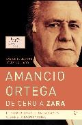 Amancio Ortega: De Cero A Zara por Xavier R. Blanco