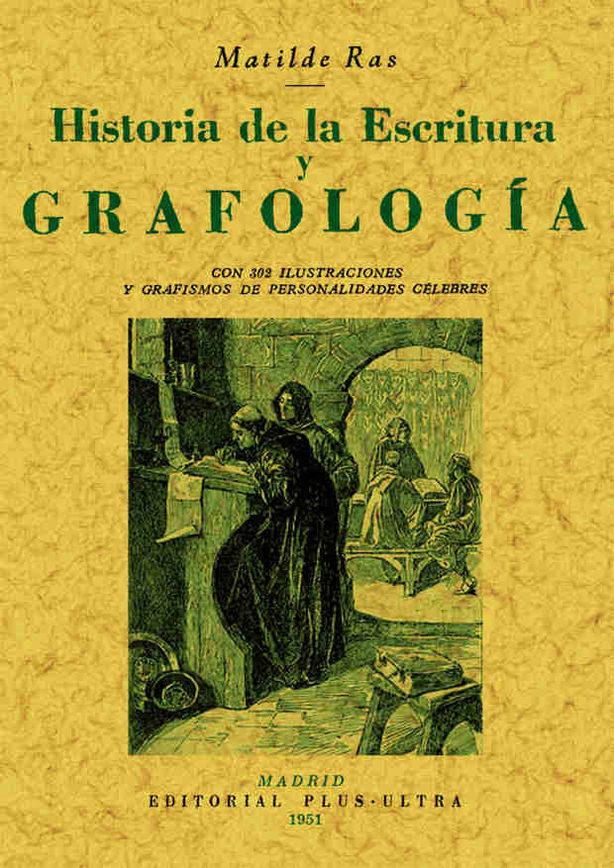 Historia De La Escritura Y Grafologia (reprod. Facsimil De La Ed. De Madrid : Imprenta Aldus, 1951) por Matilde Ras