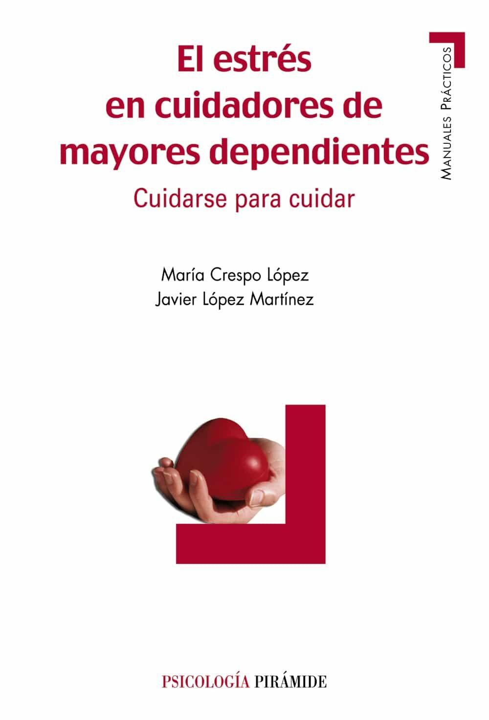 El Estres En Cuidadores De Mayores Dependientes: Cuidarse Para Cu Idar por Maria Crespo Lopez;                                                                                    Javier Lopez Martinez