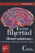 Entre La Libertad Y Determinismo por Gonzalo Sanz Luis Maria