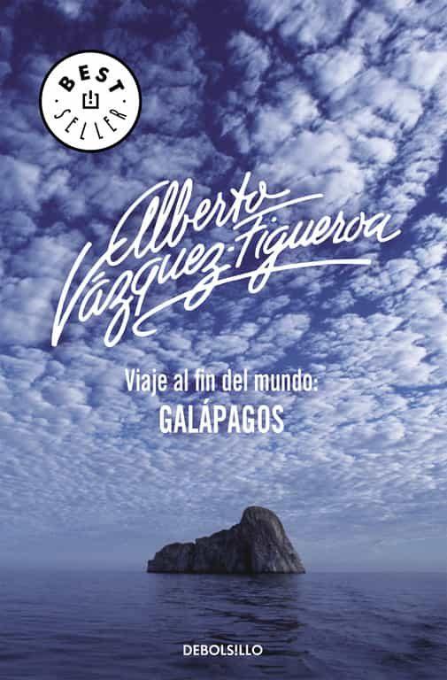 Viaje Al Fin Del Mundo: Galapagos por Alberto Vazquez-figueroa