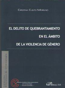 Delito De Quebrantamiento En El Ambito De La Violencia De Genero, El por Cristina Cueto Moreno
