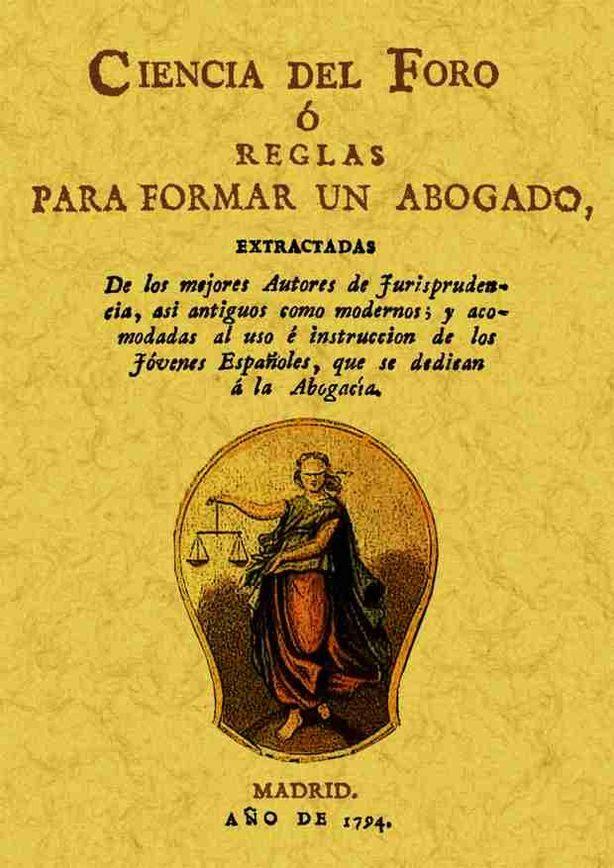 ciencia del foro o reglas para formar un abogado (ed. facsimil de la ed. de madrid, 1794)-9788495636898