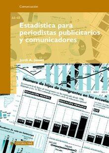 Estadistica Para Periodistas Publicitarios Y Comunicadores por Jordi A. Jauset