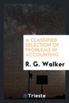 El libro de A classified selection of problems in accounting autor R. G. WALKER DOC!