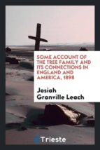 El libro de Some account of the tree family and its connections in england and america, 1898 autor JOSIAH GRANVILLE LEACH EPUB!