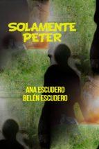 solamente peter (ebook)-ana escudero canosa-belen escudero canosa-9781301249008
