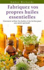 fabriquez vos propres huiles essentielles (ebook)-9781507108208