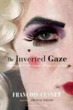 the inverted gaze : queering the french literary classics in america françois cusset 9781551524108