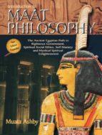 El libro de Introduction to maat philosophy autor MUATA ASHBY EPUB!