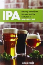 ipa: brewing techniques, recipes & the evolution of india pale ale-mitch steele-9781938469008