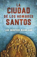 El libro de La ciudad de los hombres santos autor LUIS MONTERO MANGLANO PDF!