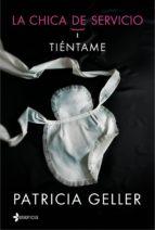 la chica de servicio, 1. tiéntame (ebook)-patricia geller-9788408128908
