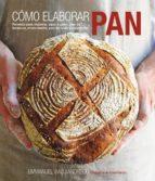 como elaborar pan: recetas para elaborar, paso a paso pan de leva dura, masa madre, pan de soda y reposteria-emmanuel hadjiandreou-9788415053408