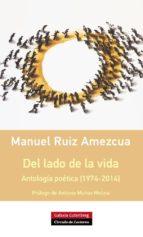 del lado de la vida: antología poética [1974-2014]-manuel ruiz amezcua-9788416072408