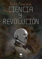 ciencia y revolución-pedro moscatel gomez-9788416101108