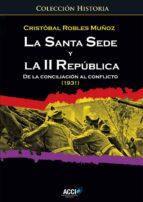 la santa sede y la ii república. de la conciliación al conflicto (1931) (ebook)-cristóbal robles muñoz-9788417267308