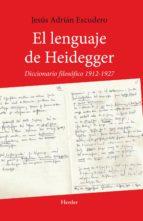 el lenguaje de heidegger. diccionario filosófico 1912   1927 jesus adrian escudero 9788425426308