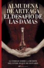 el desafio de las damas. la verdad sobre la muerte del conde duqu e de olivares almudena de arteaga 9788427033108