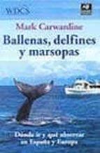 ballenas, delfines y marsopas: donde ir y que observar en españa y europa mark carwardine 9788428213608