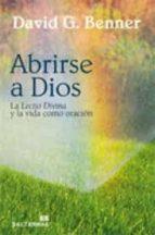 abrirse a dios: la lectio divina y la vida como oracion-david g. benner-9788429319408