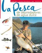 la pesca de depredadores de agua dulce (guias ilustradas de pesca ) 9788430546008