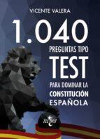 1040 preguntas tipo test para dominar la constitución española vicente valera 9788430973408